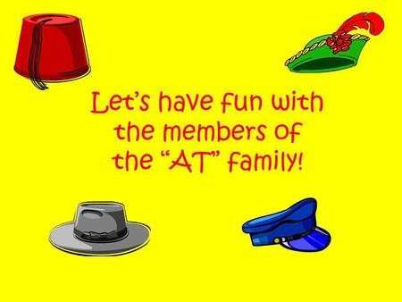 "Let's have fun with the members of the ""AT"" family!"