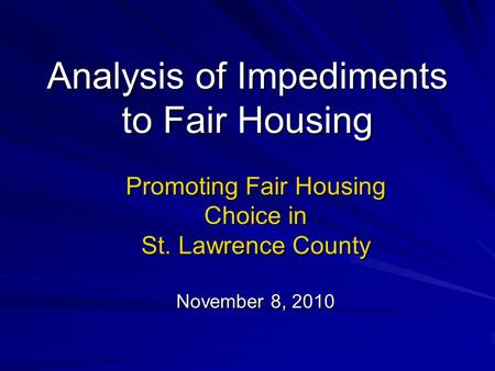 Analysis of Impediments to Fair Housing Promoting Fair Housing Choice in St. Lawrence County November 8, 2010.