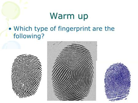 1 Warm up Which type of fingerprint are the following? Be on time for class and prepared! Follow all school rules Do your best work every time No food.