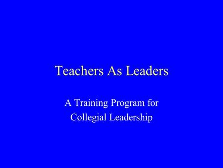 Teachers As Leaders A Training Program for Collegial Leadership.