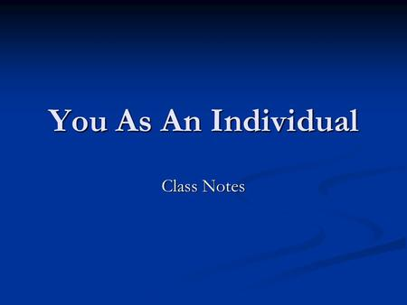 You As An Individual Class Notes. Identity The conscious reflection of one's own The conscious reflection of one's own being or self-concept being or.