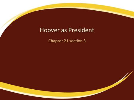 Hoover as President Chapter 21 section 3. Philosophy Rugged Individualism: – Unnecessary government dimmed the spirit of the American people – Believed.