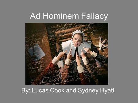 Ad Hominem Fallacy By: Lucas Cook and Sydney Hyatt.