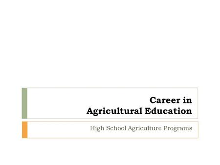 Career in Agricultural Education High School Agriculture Programs.