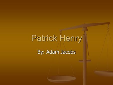 Patrick Henry By: Adam Jacobs. Early life Patrick was born on May 29,1736 at Studley Farm. Patrick's parents were Sara and John Henry. He was the second.