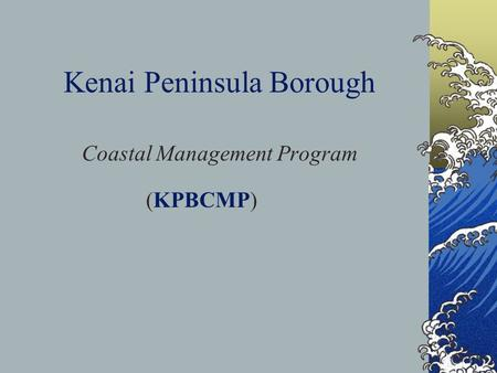 Kenai Peninsula Borough Coastal Management Program (KPBCMP)