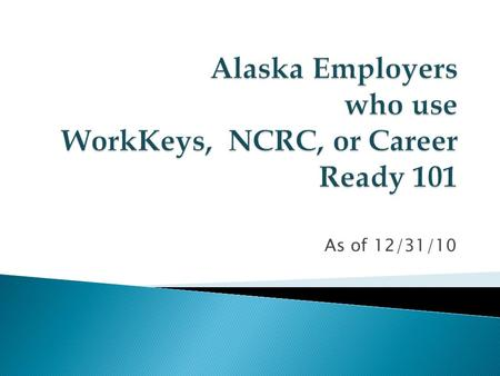 "As of 12/31/10. The Department of Labor and Workforce Development is bringing ""awareness"" of job profiling, career readiness certificates and the WorkKeys®"
