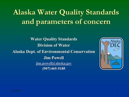 Alaska Water Quality Standards and parameters of concern Water Quality Standards Division of Water Alaska Dept. of Environmental Conservation Jim Powell.