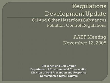 Bill Janes and Earl Crapps Department of Environmental Conservation Division of Spill Prevention and Response Contaminated Sites Program.