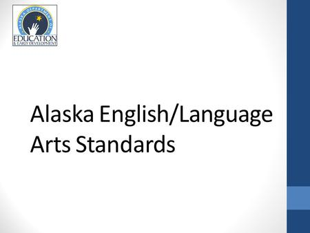 Alaska English/Language Arts Standards. Objectives Highlight shifts in Alaska English/Language Arts Standards by Content Area.