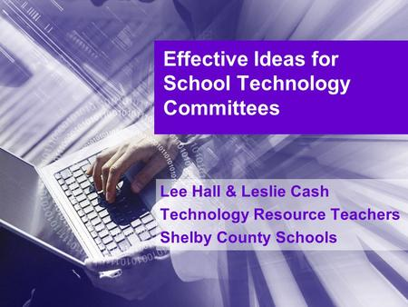 Effective Ideas for School Technology Committees Lee Hall & Leslie Cash Technology Resource Teachers Shelby County Schools.