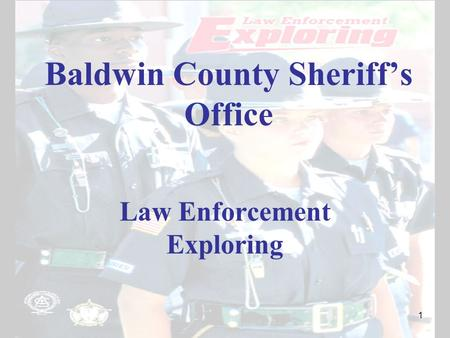 Baldwin County Sheriff's Office Law Enforcement Exploring 1.