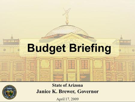 1 Budget Briefing State of Arizona Janice K. Brewer, Governor April 17, 2009.