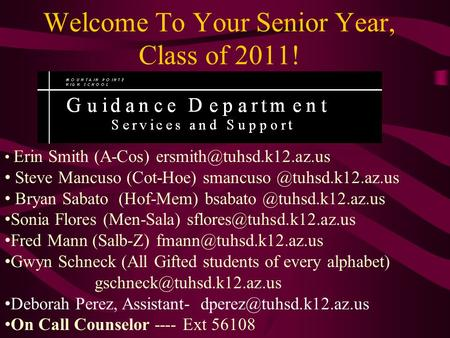 Welcome To Your Senior Year, Class of 2011! Erin Smith (A-Cos) Steve Mancuso (Cot-Hoe) Bryan Sabato (Hof-Mem)