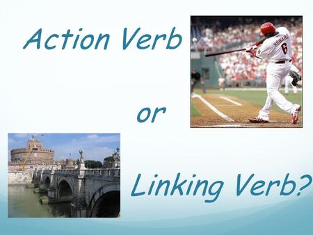 Linking Verb? Action Verb or. Question 1 Define the term: action verb.