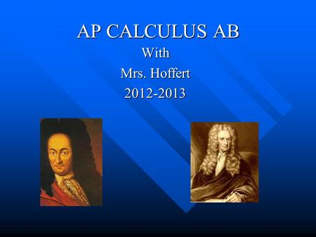 AP CALCULUS AB With Mrs. Hoffert 2012-2013. Course Expectations BE HERE! BE ON TIME BE PREPARED –B–B–B–Book –N–N–N–Notebook –P–P–P–Pen/pencil –G–G–G–Graphing.