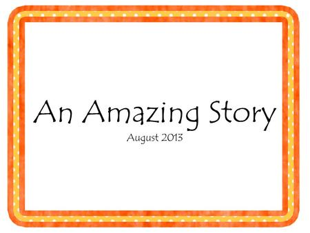 An Amazing Story August 2013. There is a tiger and turtle, who are twins, on an island.