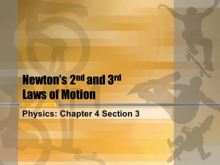 Newton's 2 nd and 3 rd Laws of Motion Physics: Chapter 4 Section 3.