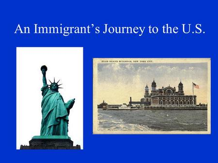 "An Immigrant's Journey to the U.S.. Why did immigrants come to the U.S.? Pull Factors Jobs Religious freedom Political freedom ""Land of opportunity"" Overpopulation."