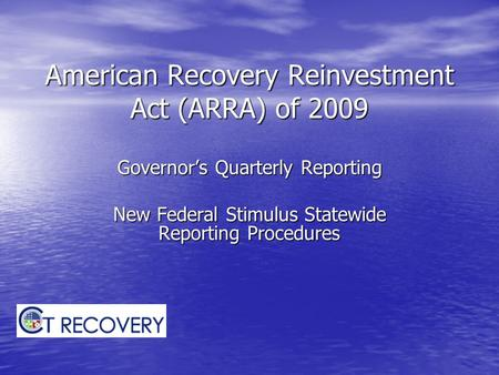 American Recovery Reinvestment Act (ARRA) of 2009 Governor's Quarterly Reporting New Federal Stimulus Statewide Reporting Procedures.