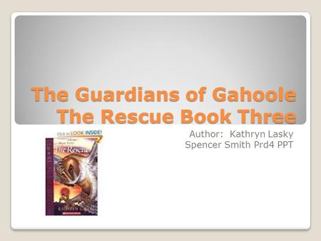 The Guardians of Gahoole The Rescue Book Three Author: Kathryn Lasky Spencer Smith Prd4 PPT.