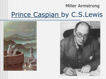 Prince Caspian by C.S.Lewis Miller Armstrong Setting Takes place in the mythical world of Narnia. Real world New Zealand.