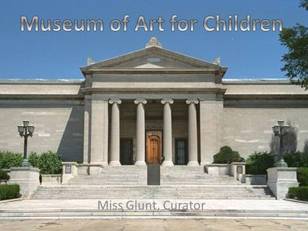 Miss Glunt, Curator Welcome to Children's Art Gallery INFORMATION EXIT.