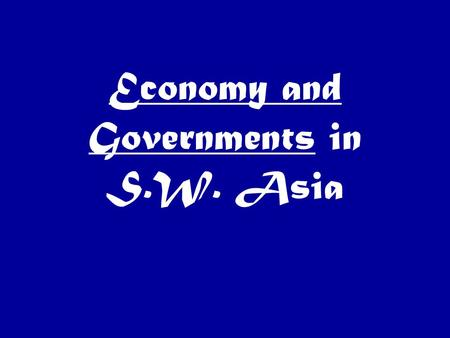 Economy and Governments in S.W. Asia. The Power of Oil OPEC—Organization of Petroleum Exporting Countries Attempt to control oil production to increase.