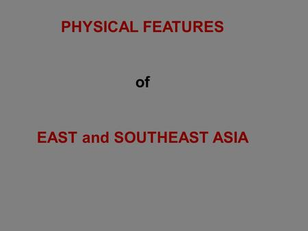 PHYSICAL FEATURES of EAST and SOUTHEAST ASIA. 1-How have tectonic plate movements affected the physical geography of East Asia? Tectonic plate movements.