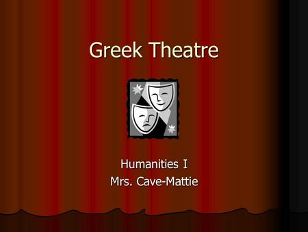 "Greek Theatre Humanities I Mrs. Cave-Mattie. The Roots of Drama Drama is a Greek word meaning ""to do"" or ""to act"". Drama is a Greek word meaning ""to do"""