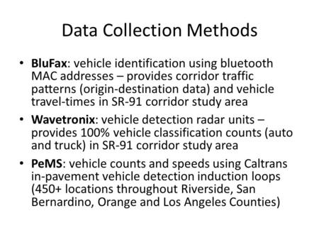 Data Collection Methods BluFax: vehicle identification using bluetooth MAC addresses – provides corridor traffic patterns (origin-destination data) and.