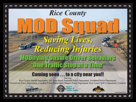 Mission of the Rice County MOD Squad? Our mission is to raise awareness and educate the public and to aggressively patrol to create high visibility.