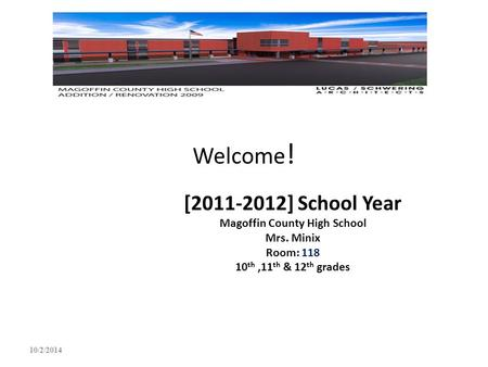Welcome ! [2011-2012] School Year Magoffin County High School Mrs. Minix Room: 118 10 th,11 th & 12 th grades 10/2/2014.
