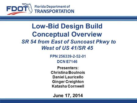 Low-Bid Design Build Conceptual Overview SR 54 from East of Suncoast Pkwy to West of US 41/SR 45 FPN 256339-2-52-01 DCN E7146 Florida Department of TRANSPORTATION.