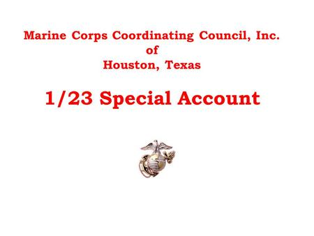 Marine Corps Coordinating Council, Inc. of Houston, Texas 1/23 Special Account.