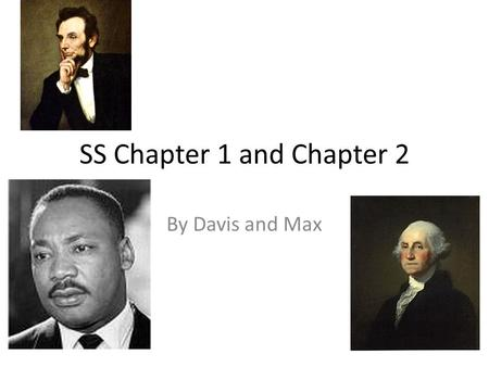 SS Chapter 1 and Chapter 2 By Davis and Max. Chapter 1 facts a social scientist studies the way people live in groups an economist studies how people.