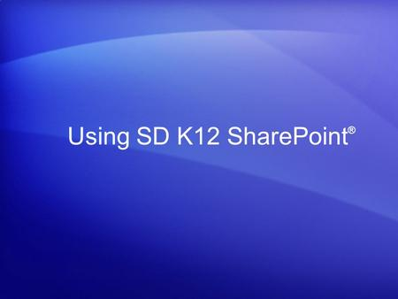 Using SD K12 SharePoint®.