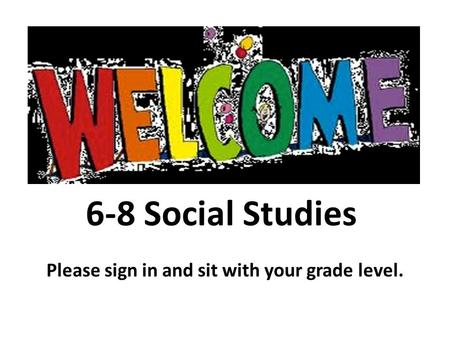 Please sign in and sit with your grade level.