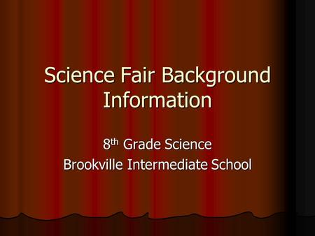 Science Fair Background Information 8 th Grade Science Brookville Intermediate School.