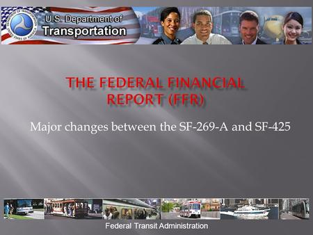 Major changes between the SF-269-A and SF-425 Federal Transit Administration.