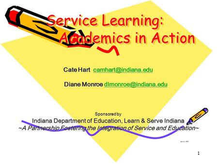 1 Service Learning: Academics in Action Cate Hart  Diane Monroe Diane Monroe