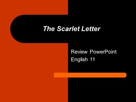 The Scarlet Letter Review PowerPoint English 11. Nathaniel Hawthorne – the man behind the novel 1804-1864 Sometimes known as an Anti- transcendentalist.