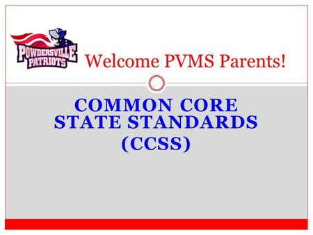 COMMON CORE STATE STANDARDS (CCSS) Welcome PVMS Parents!
