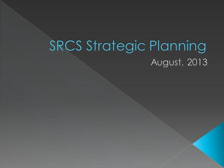  A strategic plan is a guiding document for an organization. It clarifies organizational priorities, goals and desired outcomes.  For the SRCS school.