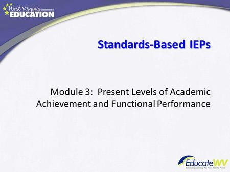 Standards-Based IEPs Module 3: Present Levels of Academic Achievement and Functional Performance.