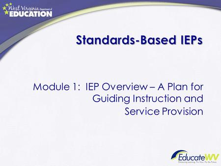 Module 1: IEP Overview – A Plan for Guiding Instruction and Service Provision.