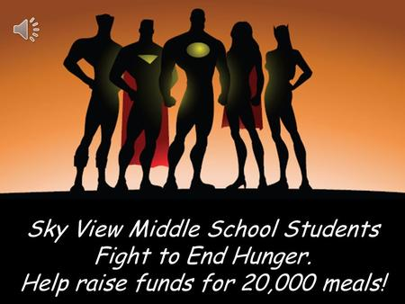 Sky View Middle School Students Fight to End Hunger. Help raise funds for 20,000 meals!