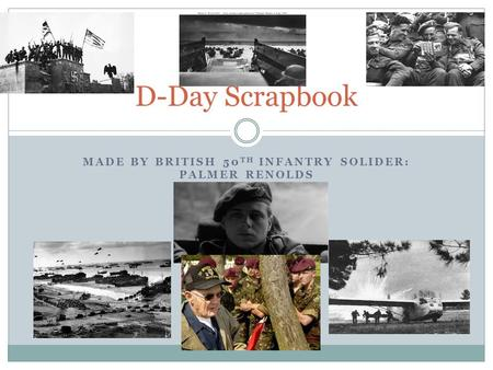 MADE BY BRITISH 50 TH INFANTRY SOLIDER: PALMER RENOLDS D-Day Scrapbook.
