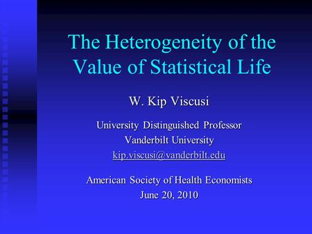 The Heterogeneity of the Value of Statistical Life W. Kip Viscusi University Distinguished Professor Vanderbilt University American.