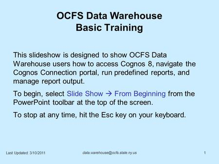 OCFS Data Warehouse Basic Training This slideshow is designed to show OCFS Data Warehouse users how to access Cognos 8, navigate the Cognos Connection.